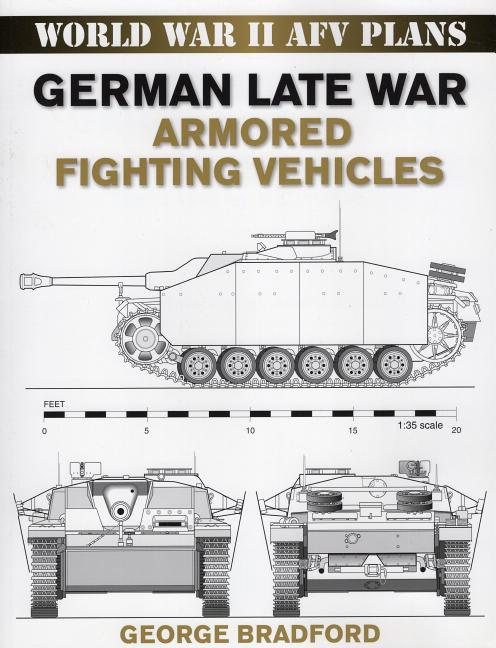 German Late War Armored Fighting Vehicles: World War II AFV Plans. George Bradford