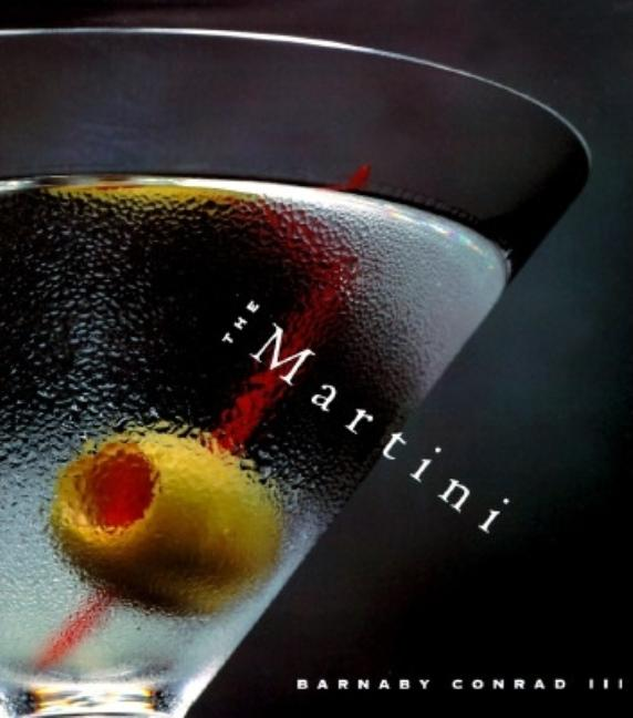 Martini : An Illustrated History of an American Classic. BARNABY CONRAD.