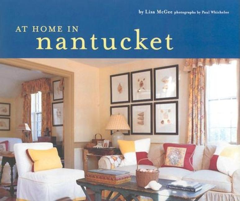 At Home in Nantucket. PAUL WHICHELOE LISA MCGEE.