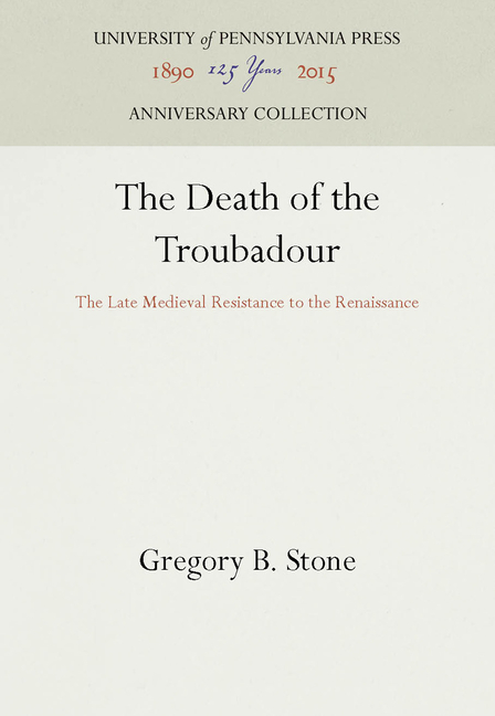The Death of the Troubadour: The Late Medieval Resistance to the Renaissance (Middle Ages)....