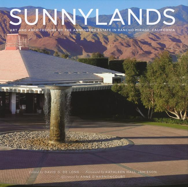 Sunnylands: Art and Architecture of the Annenberg Estate in Rancho Mirage, California