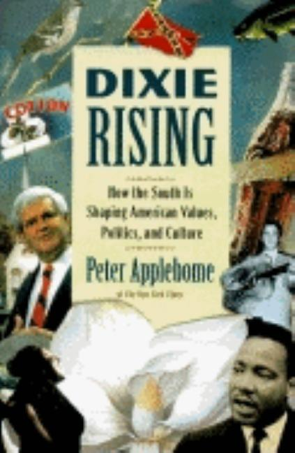 Dixie Rising: How the South Is Shaping American Values, Politics, and Culture. PETER APPLEBOME