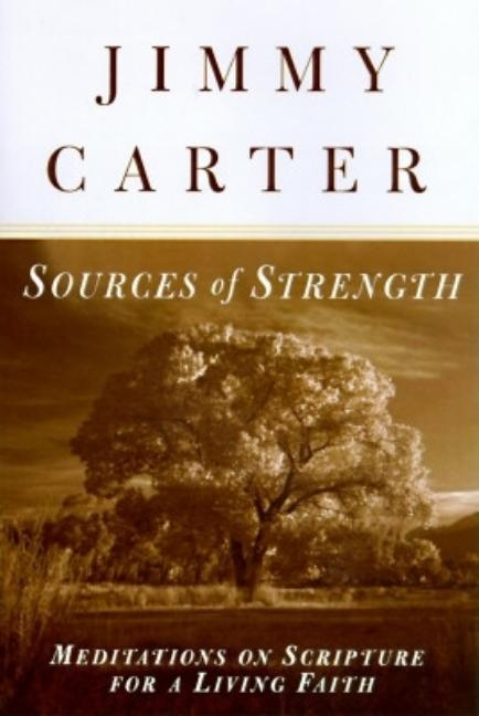 Sources of Strength: Meditations on Scripture for a Living Faith. JIMMY CARTER