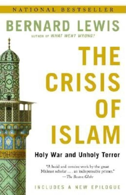 Crisis of Islam : Holy War and Unholy Terror. BERNARD LEWIS
