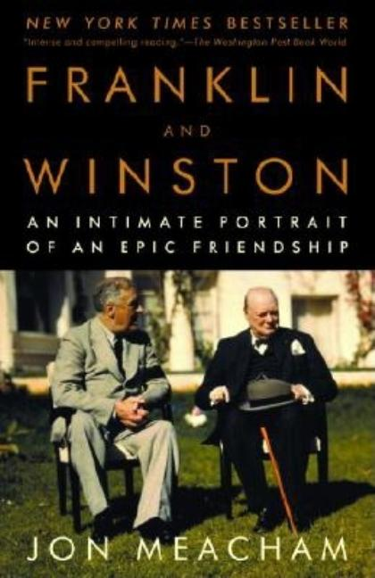 Franklin and Winston: An Intimate Portrait of an Epic Friendship. JON MEACHAM