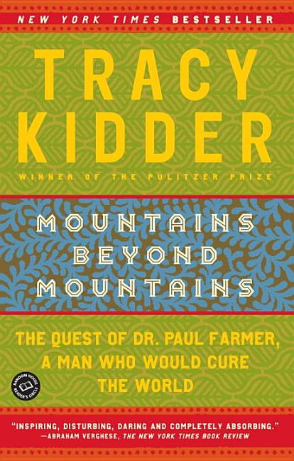 Mountains Beyond Mountains: The Quest of Dr. Paul Farmer, a Man Who Would Cure the World. TRACY KIDDER.