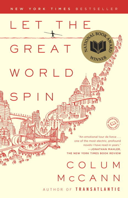Let the Great World Spin: A Novel. COLUM MCCANN.