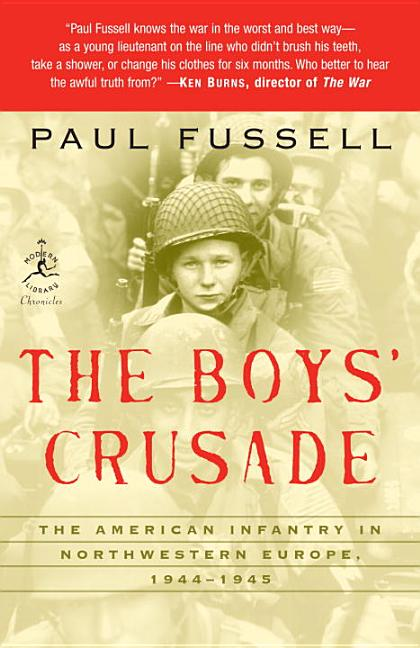 The Boys' Crusade: The American Infantry in Northwestern Europe, 1944-1945 (Modern Library Chronicles). Paul Fussell.