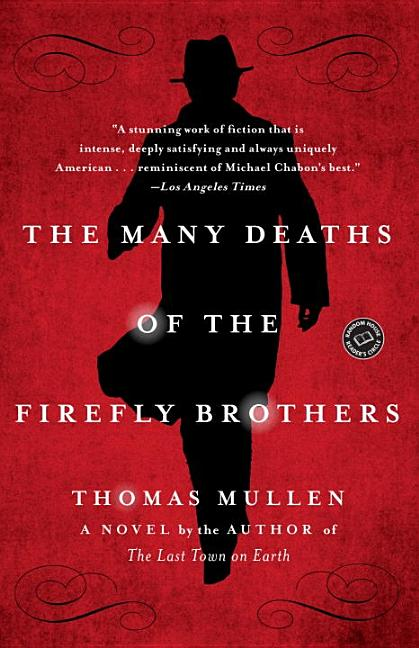 The Many Deaths of the Firefly Brothers: A Novel. Thomas Mullen.