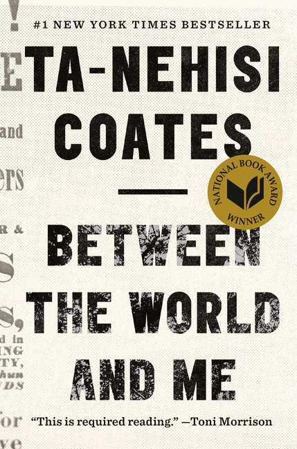 Between the World and Me. Ta-Nehisi Coates