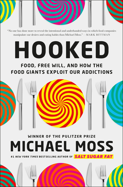 Hooked: Food, Free Will, and How the Food Giants Exploit Our Addictions. Michael Moss