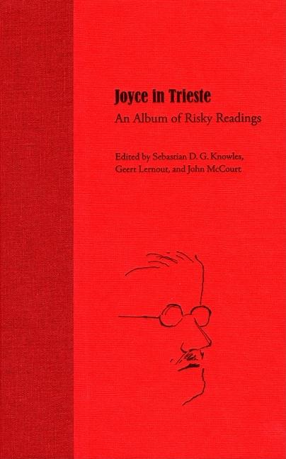Joyce in Trieste: An Album of Risky Readings (Florida James Joyce series). Sebastian D. G....