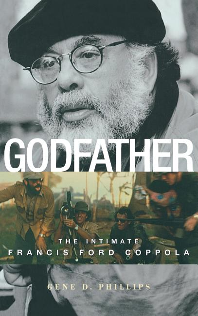 Godfather: The Intimate Francis Ford Coppola. Gene D. Phillips