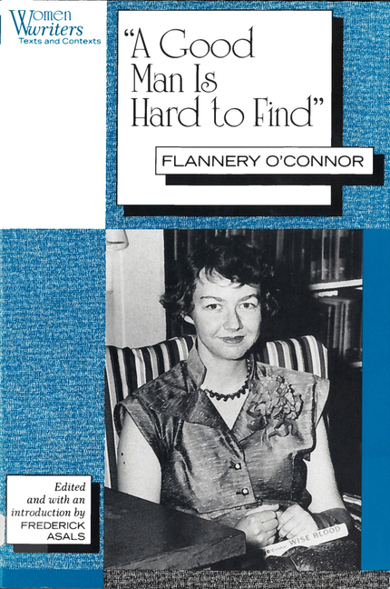 'A Good Man is Hard to Find': Flannery O'Connor (Women Writers : Text and Contexts