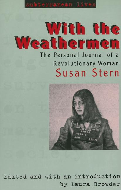 With the Weathermen: The Personal Journal of a Revolutionary Woman (Subterranean Lives). Laura...