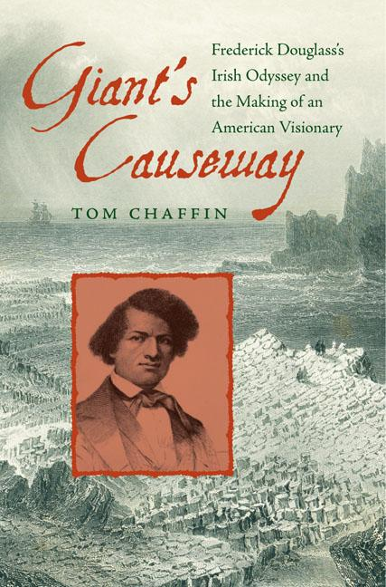 Giant's Causeway: Frederick Douglass's Irish Odyssey and the Making of an American Visionary. Tom Chaffin.