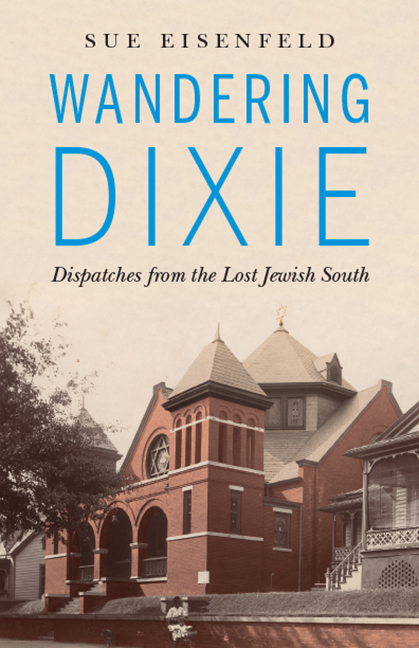 Wandering Dixie: Dispatches from the Lost Jewish South. Sue Eisenfeld