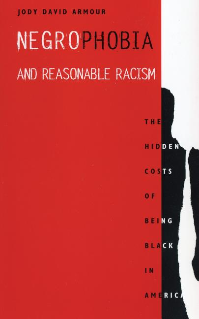 Negrophobia and Reasonable Racism: The Hidden Costs of Being Black in America (Critical America)....