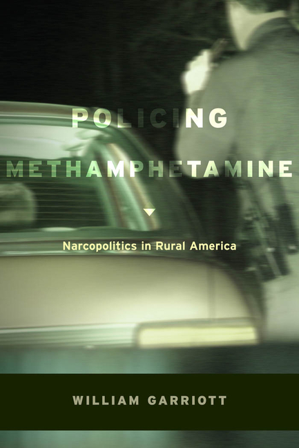 Policing Methamphetamine: Narcopolitics in Rural America. William Garriott.
