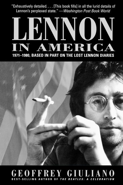 Lennon in America: 1971-1980, Based in Part on the Lost Lennon Diaries. Geoffrey Giuliano.