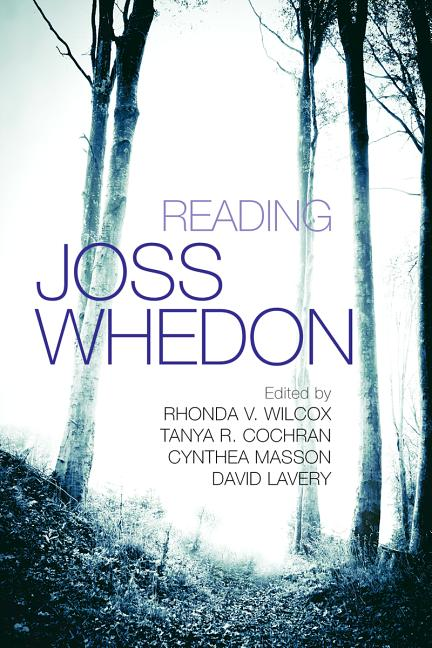 Reading Joss Whedon. Rhonda V. Wilcox, Tanya R. Cochran, Cynthea Masson, David Lavery