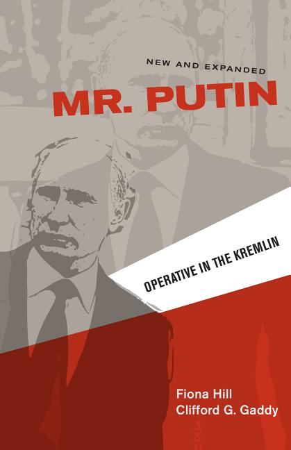 Mr. Putin: Operative in the Kremlin (New and Expanded). Clifford G. Gaddy Fiona Hill