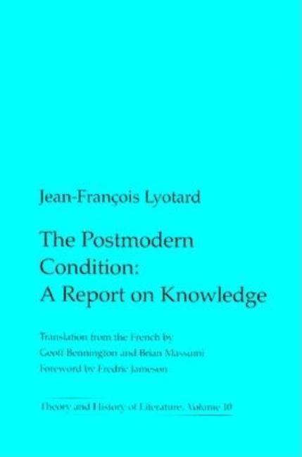 Postmodern Condition : A Report on Knowledge (Theory & History of Literature, series, Volume 10)....