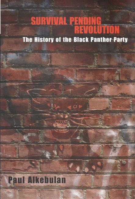 Survival Pending Revolution: The History of the Black Panther Party. Paul Alkebulan.