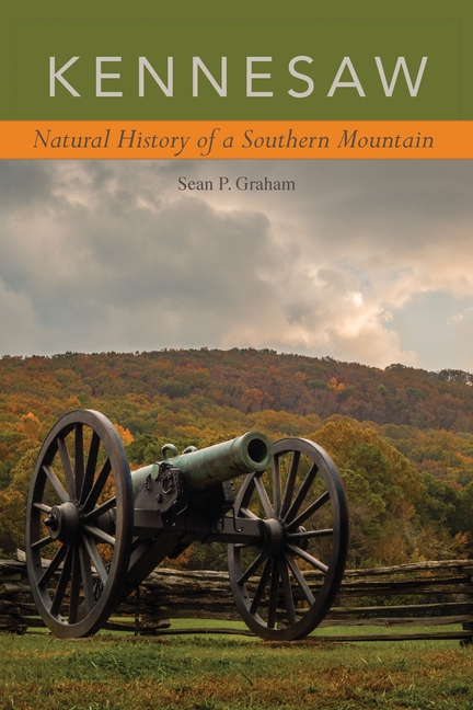 Kennesaw: Natural History of a Southern Mountain. Sean P. Graham