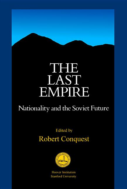 The Last Empire: Nationality and the Soviet Future (Hoover Institution Press Publication