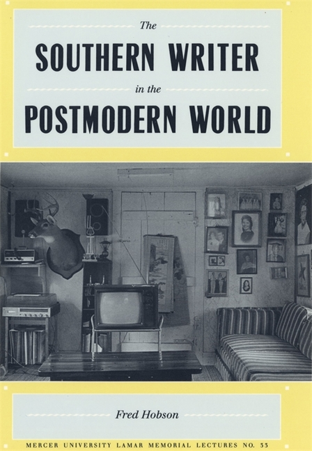 Southern Writer in the Postmodern World. Fred Hobson.