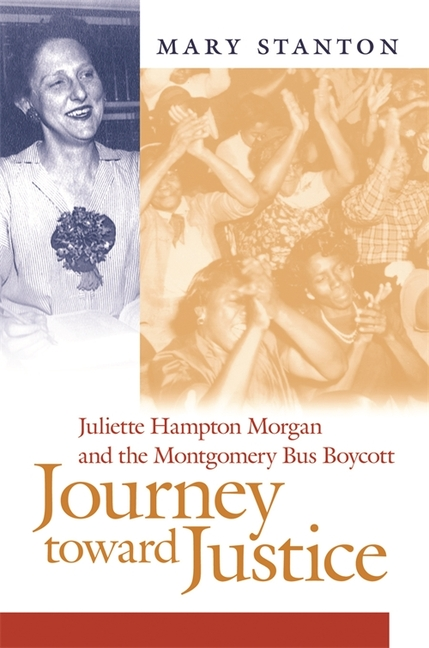 Journey toward Justice: Juliette Hampton Morgan and the Montgomery Bus Boycott. Mary Stanton