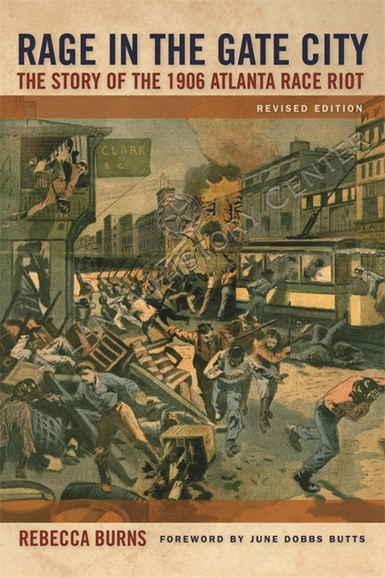 Rage in the Gate City: The Story of the 1906 Atlanta Race Riot. REBECCA BURNS