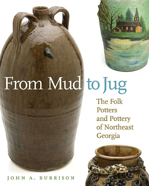 From Mud to Jug: The Folk Potters and Pottery of Northeast Georgia. John A. Burrison
