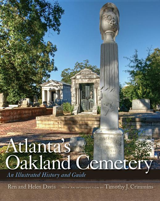 Atlanta's Oakland Cemetery: An Illustrated History and Guide. Ren Davis, Helen, Davis