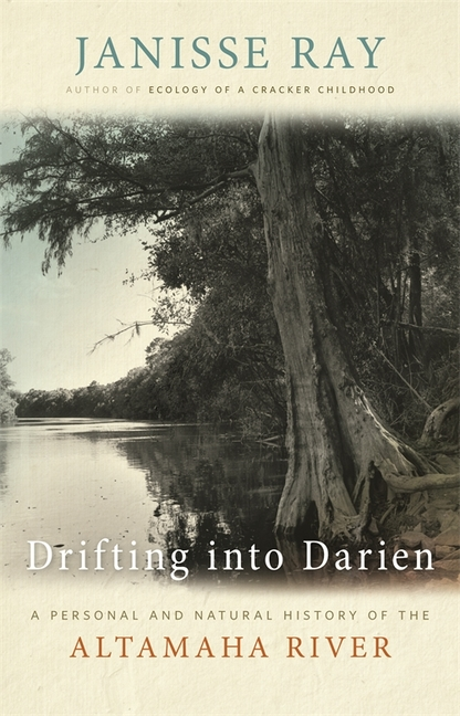 Drifting into Darien: A Personal and Natural History of the Altamaha River. Janisse Ray