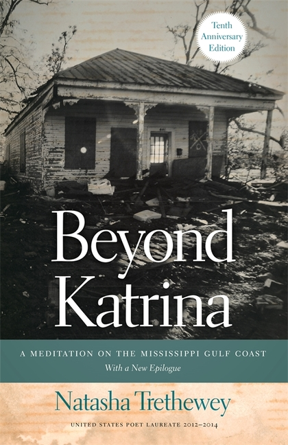 Beyond Katrina: A Meditation on the Mississippi Gulf Coast. Natasha Trethewey