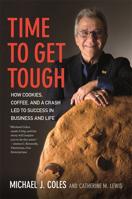 Time to Get Tough: How Cookies, Coffee, and a Crash Led to Success in Business and Life....