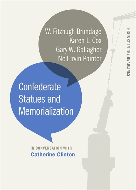 Confederate Statues and Memorialization (History in the Headlines Ser.). W. Brundage Catherine...