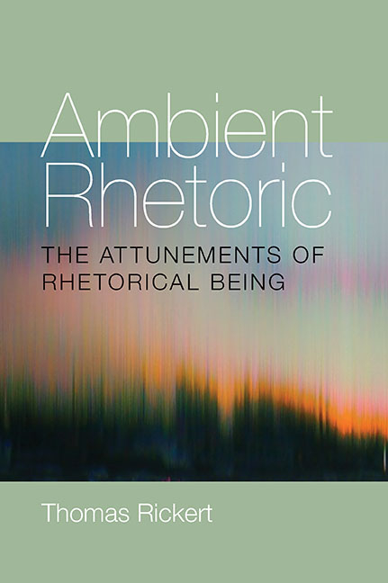 Ambient Rhetoric: The Attunements of Rhetorical Being (Pitt Comp Literacy Culture). Thomas Rickert.