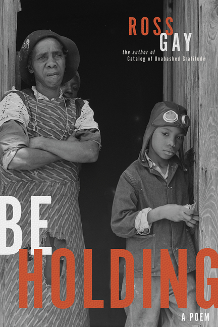 Be Holding: A Poem (Pitt Poetry Series). Ross Gay.