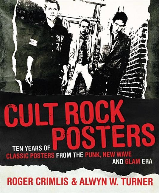 Cult Rock Posters: Ten Years of Classic Posters from the Punk, New Wave, and Glam Era. ROGER...
