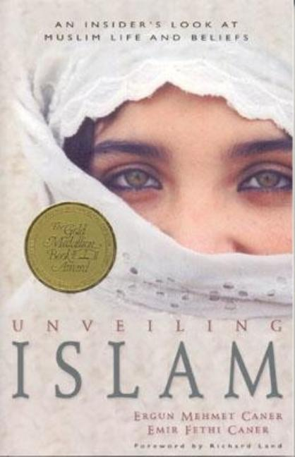 Unveiling Islam: An Insider's Look at Muslim Life and Beliefs. Ergun Mehmet Caner.