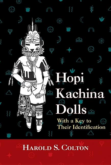 Hopi Kachina Dolls with a Key to Their Identification (Revised). Harold S. Colton