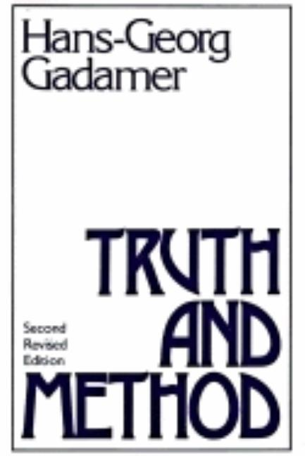 Truth and Method: Second Revised Edition (Second Revised). Hans-Georg Gadamer.