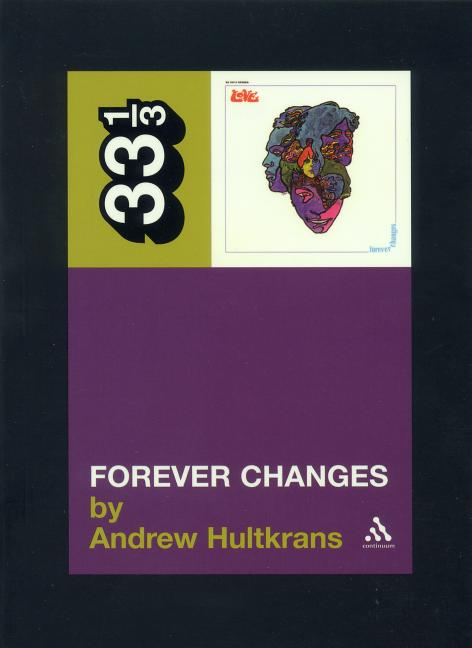 Forever Changes (Thirty Three and a Third series). ANDREW HULTKRANS