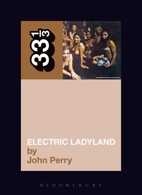 Jimi Hendrix's Electric Ladyland (Thirty Three and a Third series). JOHN PERRY