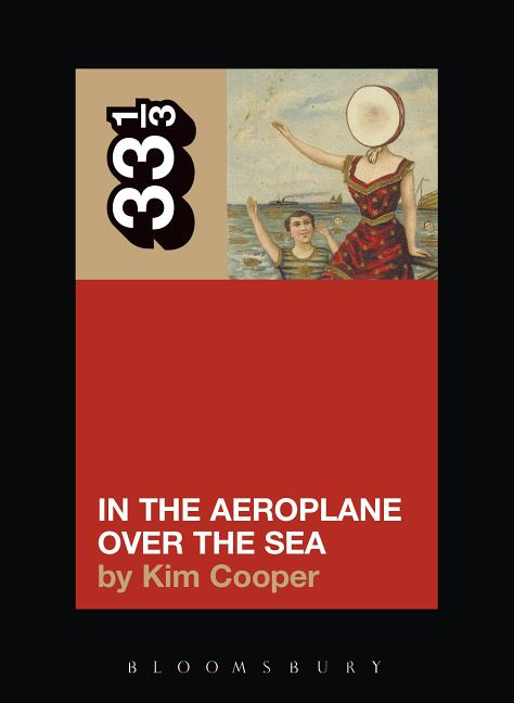 Neutral Milk Hotel's In the Aeroplane Over the Sea (33 1/3) (33 1/3). KIM COOPER