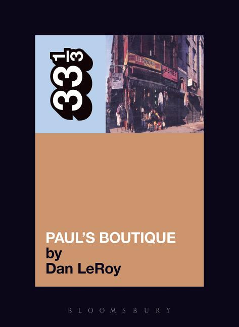 The Beastie Boys' Paul's Boutique (33 1/3). DAN LEROY.