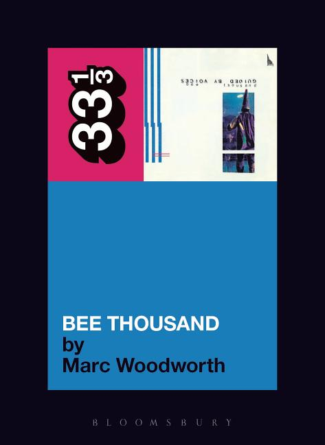 Guided by Voices' Bee Thousand (33 1/3). MARC WOODWORTH